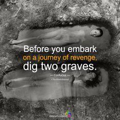 Before You Embark On A Journey Of Revenge - https://themindsjournal.com/before-you-embark-on-a-journey-of-revenge/