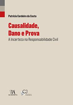 Causalidade, dano e prova : a incerteza na responsabilidade civil / Patrícia Cordeiro da Costa
