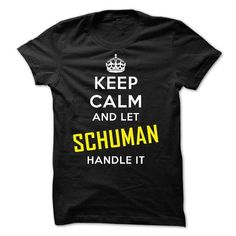 KEEP CALM AND LET SCHUMAN HANDLE IT! NEW #name #tshirts #SCHUMAN #gift #ideas #Popular #Everything #Videos #Shop #Animals #pets #Architecture #Art #Cars #motorcycles #Celebrities #DIY #crafts #Design #Education #Entertainment #Food #drink #Gardening #Geek #Hair #beauty #Health #fitness #History #Holidays #events #Home decor #Humor #Illustrations #posters #Kids #parenting #Men #Outdoors #Photography #Products #Quotes #Science #nature #Sports #Tattoos #Technology #Travel #Weddings #Women
