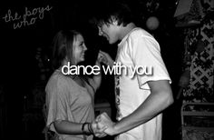 the boys who dance with you.  Yup those are the cute once. <3