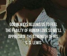 """""""God always allows us to feel the frailty of human love so we'll appreciate the strength of His. Biblical Quotes, Faith Quotes, Bible Quotes, Me Quotes, Bible Verses, Scriptures, Unique Quotes, Inspirational Quotes, Uplifting Thoughts"""