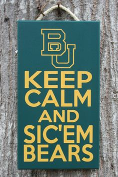 Keep Calm and SIC 'EM BEARS Baylor Sign by KRCustomWoodcrafts, $30.00