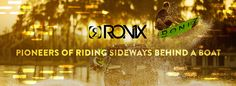 Ronix: Pioneers of riding sideways behind a boat