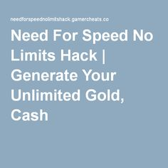 NEED FOR SPEED NO LIMITS HACK GENERATOR Need For Speed, Cheating, Hacks, Tips