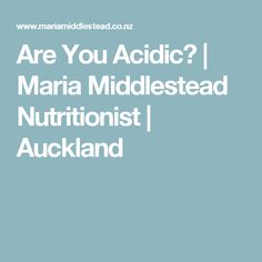 Are You Acidic? | Maria Middlestead Nutritionist | Auckland