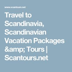Travel To Scandinavia Scandinavian Vacation Packages Amp Tours Scantours Net Vacation Packages Scandinavian Scandinavia