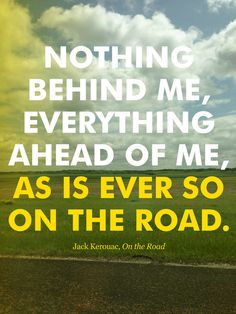 Nothing Behind Me, Everything Ahead of Me, As Is Ever So On The Road.