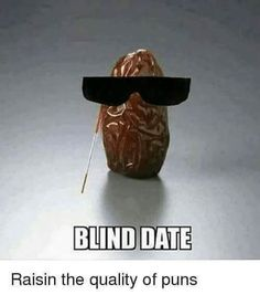 blind date, puns, jokes Punny Puns, Puns Jokes, Dad Jokes, Funny Memes, Jokes Kids, Puns Hilarious, Dry Humor Jokes, Silly Jokes, Freaking Hilarious