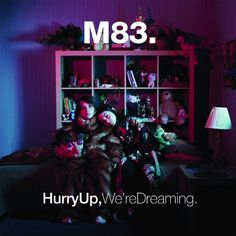 M83 - Hurry Up, We're Dreaming. I ADORE this album