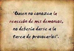 〽️Quien no conozca la reacción de mis demonios, no debería darse a la tarea de provocarlos
