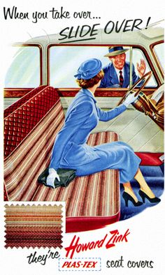 Howard Zink Plas-Tex Seat Covers ad, circa 1950s. Bring back bench seats! And bring *in* more *ladies* taking over! :)