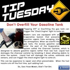 "Car Care Tip: Don't Overfill Your Gasoline Tank - Topping Off or Overfilling the gas tank can trigger the ""Check Engine"" light to come on. When we overfill the gas tank, the excess gasoline can enter the part of the Evaporative system called the Charcoal Canister, which is designed to absorb gasoline vapors rather than raw fuel damaging the charcoal canister. SO, SAVE YOUR MONEY; DON'T TOP OFF. ll Auto Repair @ Automotive Service Garage Sarasota, FL  http://www.srqautorepair.com/"