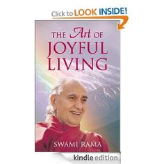 $6.75  This book shows how to maintain a joyful view of life even in difficult times and gives methods for transforming habit patterns, developing intuition, cultivating strength and will power, and more. Swami Rama imparts a message of inspiration and optimism -- that every person is responsible for making his life happy and emanating that happiness to others.  The Art of Joyful Living offers a simple philosophy of living and practical suggestions for being happy.