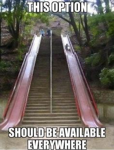 This would have made going home from school at BYU so much more fun. So many stinking stairs everywhere!
