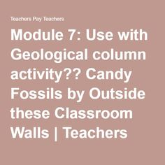 Module 7: Use with Geological column activity?? Candy Fossils by Outside these Classroom Walls | Teachers Pay Teachers
