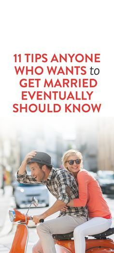 11 Tips Anyone Who Wants To Get Married Eventually Should Know