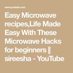 Easy Microwave recipes,Life Made Easy With These Microwave Hacks for beginners Easy Microwave Recipes, Make It Simple, Hacks, Make It Yourself, Youtube, Life, Microwave, Recipies, Youtubers