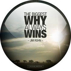 "LassalMedia: ""The biggest WHY always wins"" - #JimRohn #quote #motivation #hustle #freelancer #entrepreneur #artist #freedom #inspiration #create #success"
