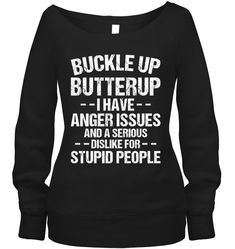 Buckle Up Butter Up I Have Anger Issues Funny Wide Neck Sweatshirt Outfit Wide Neck Sweatshirt For Women
