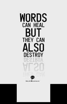 Words can heal but they can also destroy