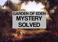 Garden of Eden Found - Scientific Investigation - Garden Of Eden Uncovered