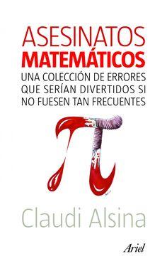 Asesinatos matemáticos, de Claudi Alsina. Una obra que no sólo busca provocarnos la carcajada, sino que intenta que nos cuestionemos cómo y por qué ocurren...