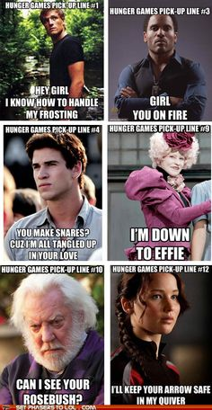 Hunger Games pick up lines @Allison Sambola @Kendall Rowe @Catherine Derryberry @Misty Kennedy