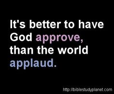 "It's better to have God approve, than the world applaud. Galations ""For do I seek the approval of God or man? Or do I seek to please man? If I seek to please man than I cannot be a servant of Christ. Bible Quotes, Bible Verses, Me Quotes, Scriptures, Godly Quotes, Faith Bible, Wisdom Quotes, The Words, Religious Quotes"