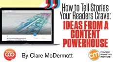 How to Tell Stories Your Readers Crave: Ideas From a Content Powerhouse