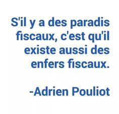 «S'il existe des paradis fiscaux, c'est qu'il existe aussi des enfers fiscaux.» -- Adrien Pouliot #pcq #polqc #assnat #assez