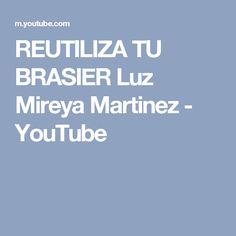 REUTILIZA TU BRASIER     Luz Mireya Martinez - YouTube