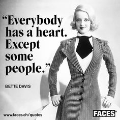 Funny Bette Davis quote: Everybody has a heart. Except some people.