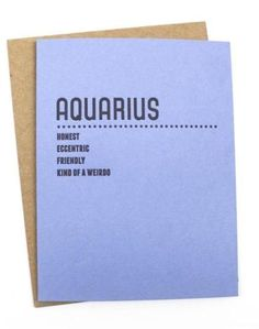Does this quirky card accurately describe the Aquarian in your life?
