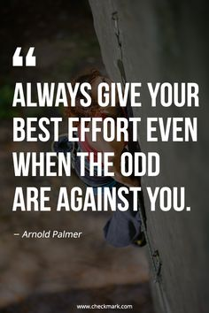 Highly Motivational Quote of the Day - Always Give Your Best Effort Even When The Odd Are Against You - Arnold Palmer Best Motivational Quotes, True Quotes, Positive Quotes, Best Quotes, Inspirational Quotes, Trading Quotes, Arnold Palmer, Daily Motivation, Business Quotes