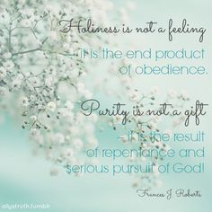 Holiness is not a feeling & purity is not a gift....