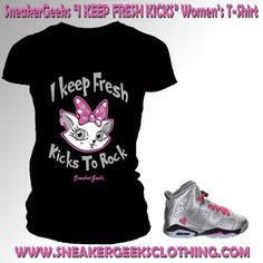 I KEEP FRESH KICKS Women s T-Shirt to match Jordan 6 Valentines Day Matching  Jordans 101e06ce5