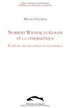 Norbert Wiener, le Golem et la cybernétique : Eléments de fantastique technologique