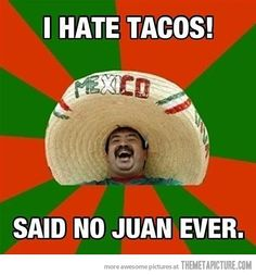 I hate tacos....