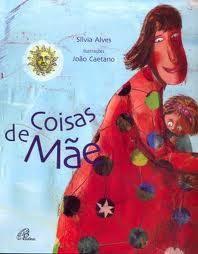 """""""COISAS DE MÃE""""  Autor: Sílvia Alves  Ilustração: João Caetano  Edição: Paulinas"""
