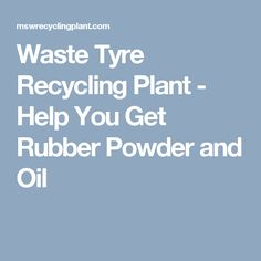 8 Best Waste Tyre Recycling Plant images in 2017 | Recycling