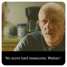 Classic Breaking Bad Quote from Mike. No more half measures, Walter. Walking Bad, Breaking Bad Quotes, Brain Pictures, Feeling Sorry For Yourself, Say My Name, Prison Break, I Have A Crush, I Am The One, Best Shows Ever
