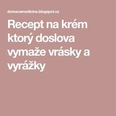 Recept na krém ktorý doslova vymaže vrásky a vyrážky Health App, Health Fitness, Atkins Diet, House Doctor, Health Education, Organic Beauty, Natural Remedies, Anti Aging, Detox