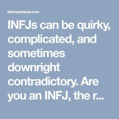 INFJs can be quirky, complicated, and sometimes downright contradictory. Are you an INFJ, the rarest of the 16 Myers-Briggs personality types? If you relate to these signs, the answer is probably yes.