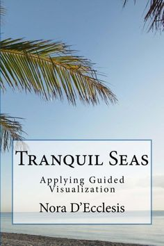 Tranquil Seas: Applying Guided Visualization by Nora D'Ecclesis, http://www.amazon.com/dp/B00F3JB8EU/ref=cm_sw_r_pi_dp_XzCJtb052ZTKR