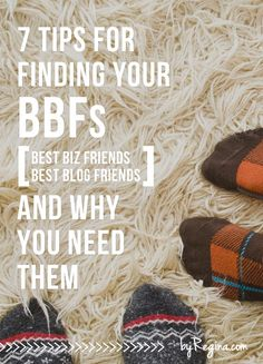 "7 Tips for Finding Your BBFs (best #blog friends or best #biz friends) and why you need them! Connecting with other bloggers can make all the difference. You get inspiration, someone who ""gets"" you, someone to bounce ideas off of, someone to help + someone to support and encourage you. My BBFs inspire me every day."