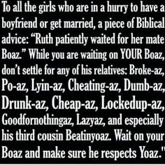 Ruth waited for Boaz. You shouldn't settle for anything less than your own Boaz!