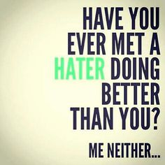 Have you met a hater doing better than you? life quotes quotes quote life fitness workout motivation exercise motivate fitness quote fitness quotes workout quote workout quotes exercise quotes hater This. Great Quotes, Quotes To Live By, Me Quotes, Motivational Quotes, Funny Quotes, Inspirational Quotes, Do Better Quotes, Jealousy Quotes, Boss Quotes