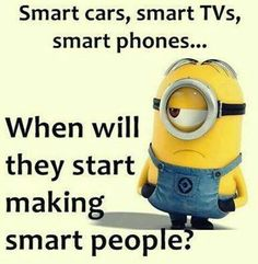 Smart Cars Smart Phones Smart Tvs When Will They Start Making Smart People funny quotes quote jokes lol funny quote funny quotes funny sayings joke humor minion minions minion quotes funny minion quotes Funny Minion Memes, Minions Quotes, Funny Texts, Minion Humor, Soccer Humor, Football Humor, Epic Texts, Despicable Me Funny, Minion Sayings