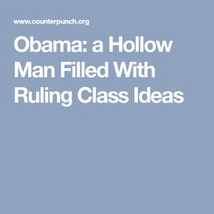 Obama: a Hollow Man Filled With Ruling Class Ideas