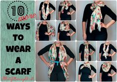 10 MORE ways to tie a scarf: Tells exactly how to do each and has a link to the original 10 ways to tie a scarf article!